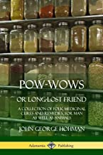 Pow-Wows, or Long-Lost Friend: A Collection of Folk Medicinal Cures and Remedies, for Man as Well as Animals
