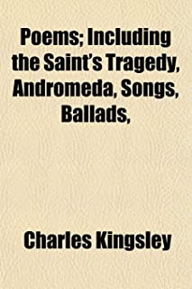 Poems; Including the Saint's Tragedy, Andromeda, Songs, Ballads,