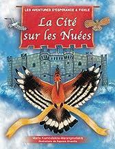 """La Cité Sur les Nuées: Les Aventures d'Espérance et Fidèle: Inspiré Par la Pièce de la Grèce Antique """"Les Oiseaux"""" Par Ari..."""