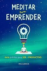 Meditar Para Emprender: Guía Práctica Para Ser Más Productivo Versión Kindle