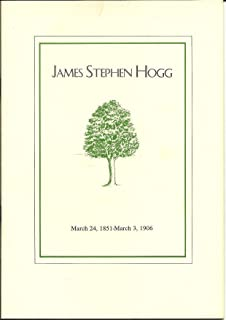 James Stephen Hogg, March 24, 1851-March 3, 1906: On the occasion of the dedication of the Varner-Hogg State Park, West Columbia, Texas, March 24, 1958