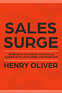 Sales Surge: 50 Secrets to Propel Your Sales Career With Less Stress and More Fun!