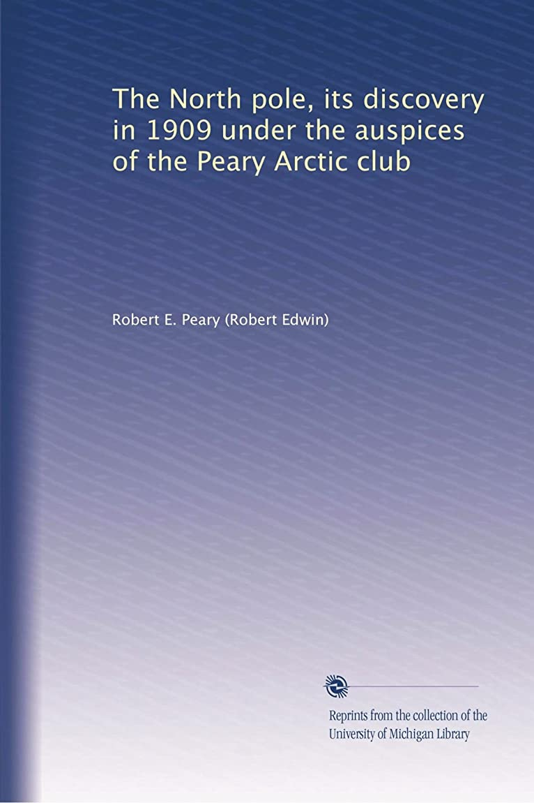 マンモススーダン商業のThe North pole, its discovery in 1909 under the auspices of the Peary Arctic club