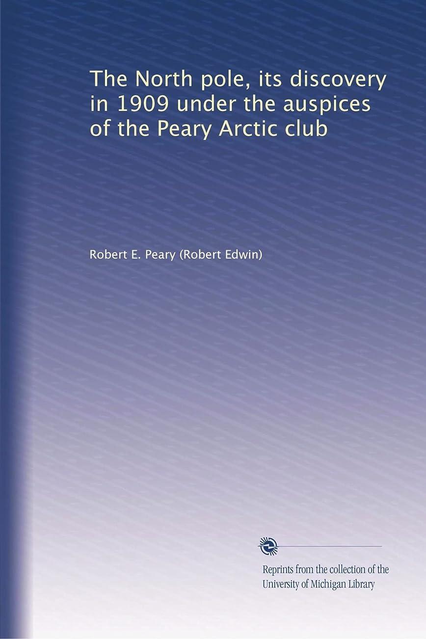 シールド嘆願勝利The North pole, its discovery in 1909 under the auspices of the Peary Arctic club
