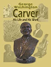 George W Carver - His Life and Work