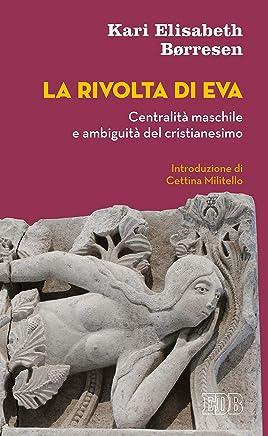 La rivolta di Eva: Centralità maschile e ambiguità del cristianesimo. Introduzione di Cettina Militello