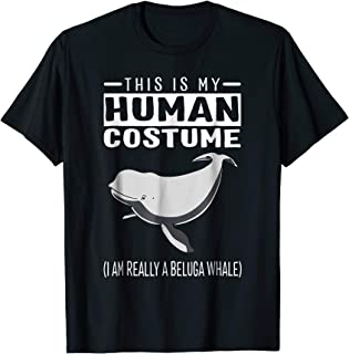 This Is My Human Costume I Am Really A Beluga Whale T Shirt