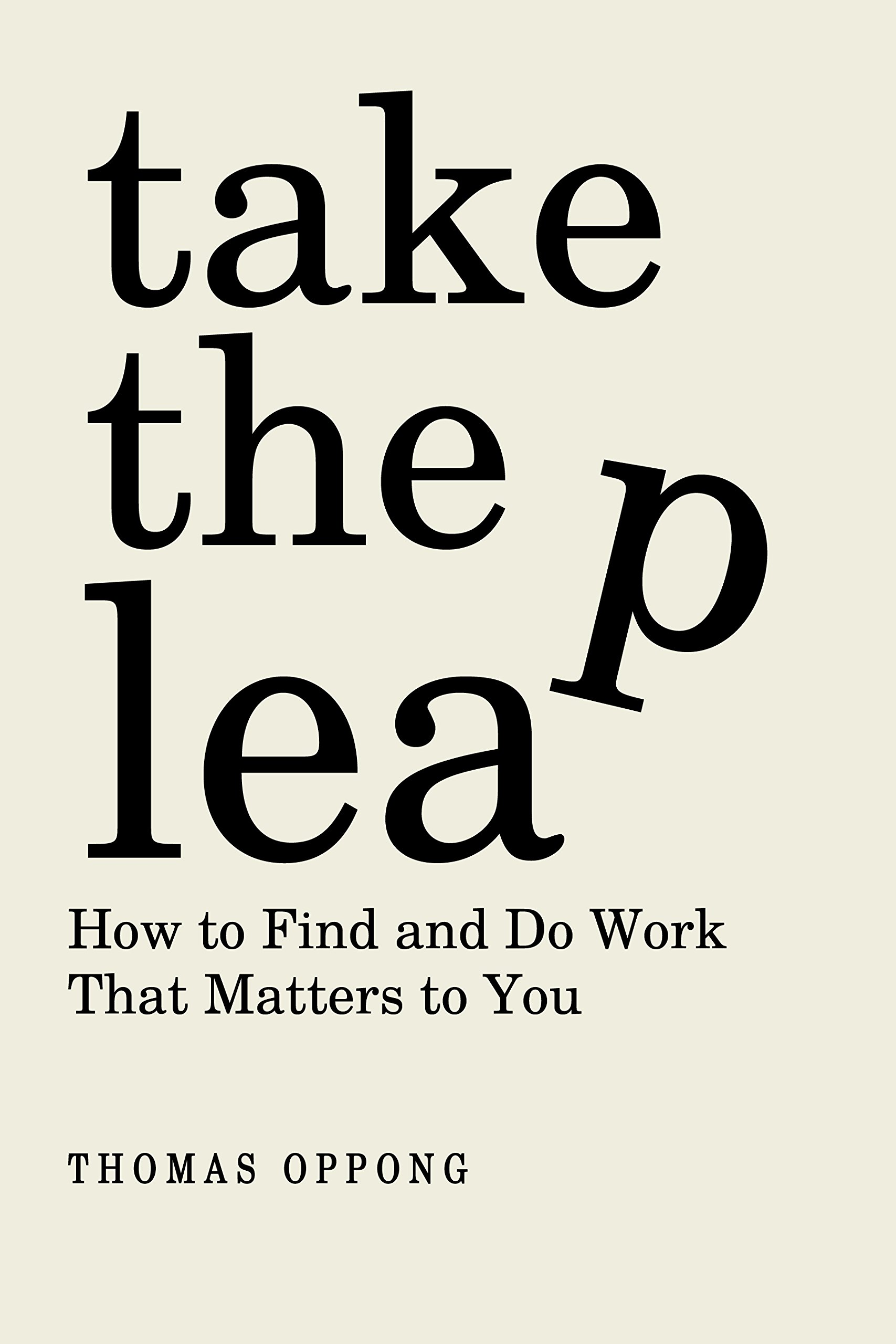 Take  The Leap: How to Find and Do Work That Matters to You