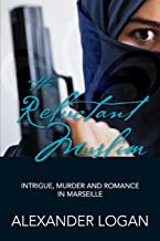 The Reluctant Muslim: Intrigue, Murder and Romance in Marseille