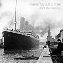 Nearer My God to Thee (R.M.S. Titanic Version)