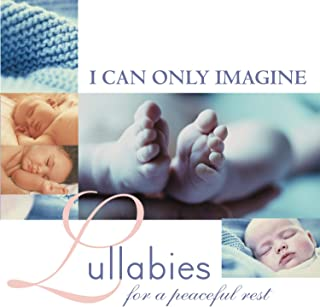 I Can Only Imagine- Lullabies For A Peaceful Rest