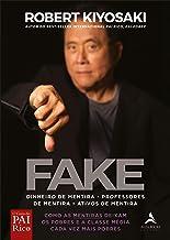 Fake: Dinheiro de mentira, professores de mentira, ativos de mentira: Como as mentiras deixam os pobres e a classe média c...