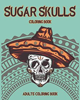 Sugar Skulls Coloring Book: Designs Inspired by Día de Los Muertos Skull Day of the Dead Easy Patterns for Anti-Stress and...
