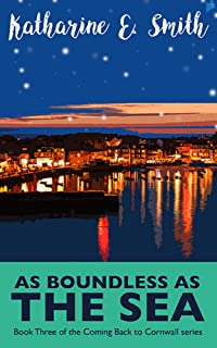 As Boundless as the Sea: Festive, funny and feel-good: a warming read for winter, and beyond (Coming Back to Cornwall Book 3)