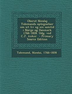 Oberst Nicolaj Tidemands Optegnelser Om Sit LIV Og Sin Samtid I Norge Og Danmark 1766-1828. Udg. Ved C.J. Anker - Primary Source Edition