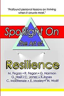 Spotlight on the Art of Resilience