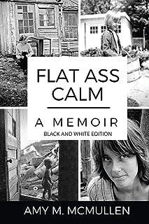 Flat Ass Calm: A Memoir- Black and White Edition