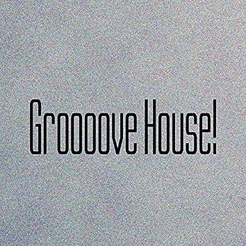 Groooove House!