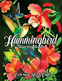 Hummingbird Coloring Book: An Adult Coloring Book Featuring Charming Hummingbirds, Beautiful Flowers and Nature Patterns f...