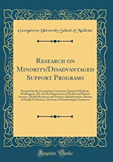 Research on Minority/Disadvantaged Support Programs: Prepared by the Georgetown University School of Medicine, Washington, DC, for the Department of ... Bureau of Health Professions, Div