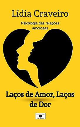 Laços de Amor, Laços de Dor: Psicologia das relações amorosas
