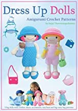 Dress Up Dolls Amigurumi Crochet Patterns: 5 big dolls with clothes, shoes, accessories, tiny bear and big carry bag patterns (Sayjai's Amigurumi Crochet Patterns) (Volume 3)