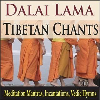 Dalai Lama Tibetan Chants (Meditation Mantras, Incantations, Vedic Hymns)