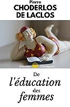 DE L'ÉDUCATION DES FEMMES (Édition intégrale des 3 textes : le Discours, l'Essai et le Programme d'Éducation par la Lectur...