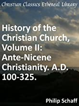 Ante-Nicene Christianity. A.D. 100-325 - Enhanced Version (History of the Christian Church Book 2)