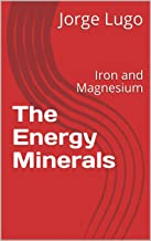 The Energy Minerals: Iron and Magnesium (Healthy Lifestyle Choices (HLC) Book 2)