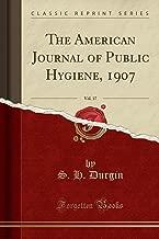 The American Journal of Public Hygiene, 1907, Vol. 17 (Classic Reprint)