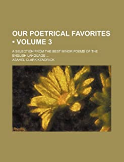 Our Poetrical Favorites (Volume 3); A Selection from the Best Minor Poems of the English Language