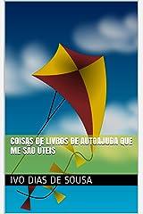 Coisas de Livros de Autoajuda que me são Úteis (Ajude-se a Si Próprio Livro 1) (Portuguese Edition) Kindle Edition