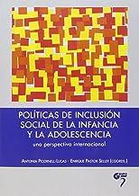 POLÍTICAS DE INCLUSIÓN SOCIAL DE LA INFANCIA Y LA ADOLESCENCIA: UNA PERSPECTIVA INTERNACIONAL
