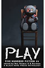 PLAY: A Toy Horror Anthology (Five Hundred Fiction Book 8) Kindle Edition