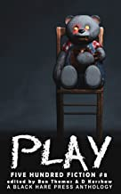 PLAY: A Toy Horror Anthology (Five Hundred Fiction Book 8)