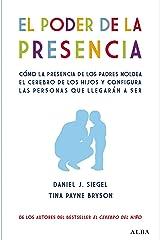 El poder de la presencia: Cómo la presencia de los padres moldea el cerebro de los hijos y configura las personas que llegarán a ser (Psicología) (Spanish Edition) Kindle Edition