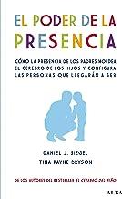 El poder de la presencia: Cómo la presencia de los padres moldea el cerebro de los hijos y configura las personas que lleg...