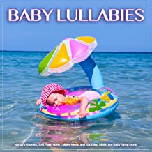 Baby Lullabies: Nursery Rhymes, Soft Piano Baby Lullaby Music and Soothing Music For Baby Sleep Music