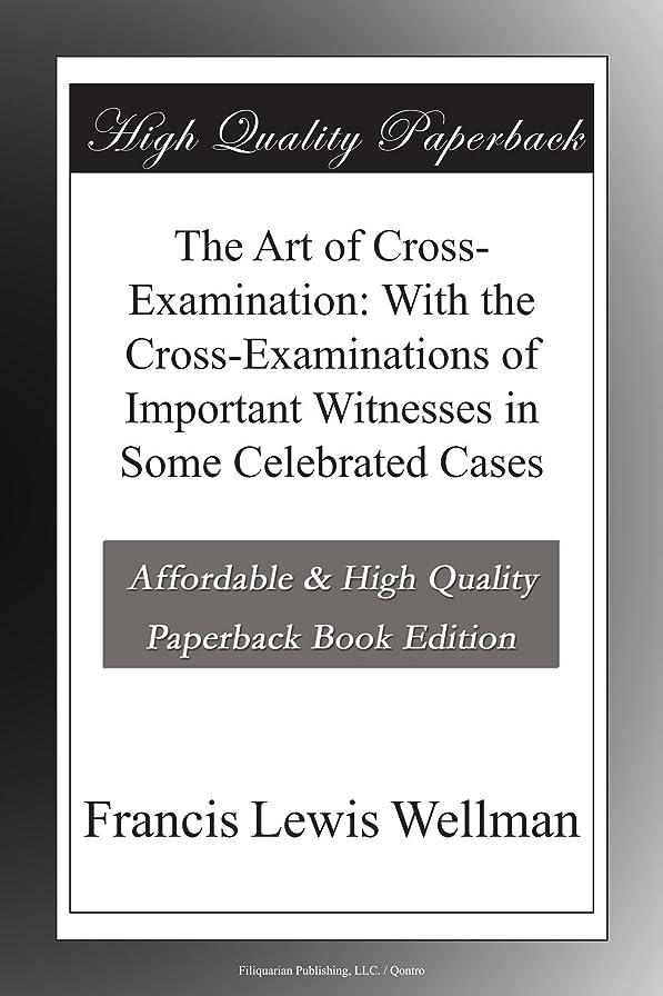 浮浪者口頭穿孔するThe Art of Cross-Examination: With the Cross-Examinations of Important Witnesses in Some Celebrated Cases