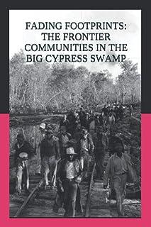 FADING FOOTPRINTS: THE FRONTIER COMMUNITIES IN THE BIG CYPRESS SWAMP
