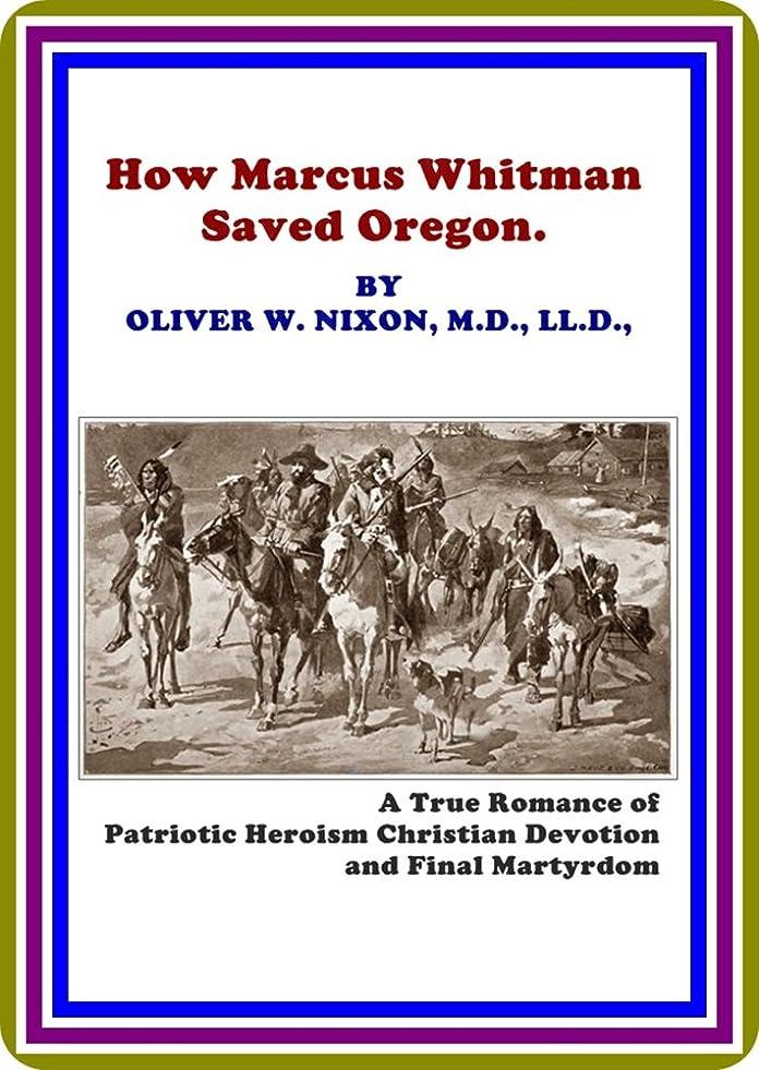 経由でジェム起点How Marcus Whitman Saved Oregon / A True Romance of Patriotic Heroism, Christian Devotion and Final Martyrdom by Oliver W. Nixon (English Edition)