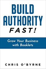 Build Authority Fast!: Grow Your Business with Booklets Kindle Edition