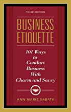 Business Etiquette, Third Edition: 101 Ways to Conduct Business with Charm and Savvy