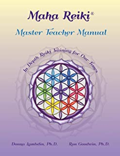 Maha Reiki Master Teaching Manual: In Depth Reiki Training for Our Times