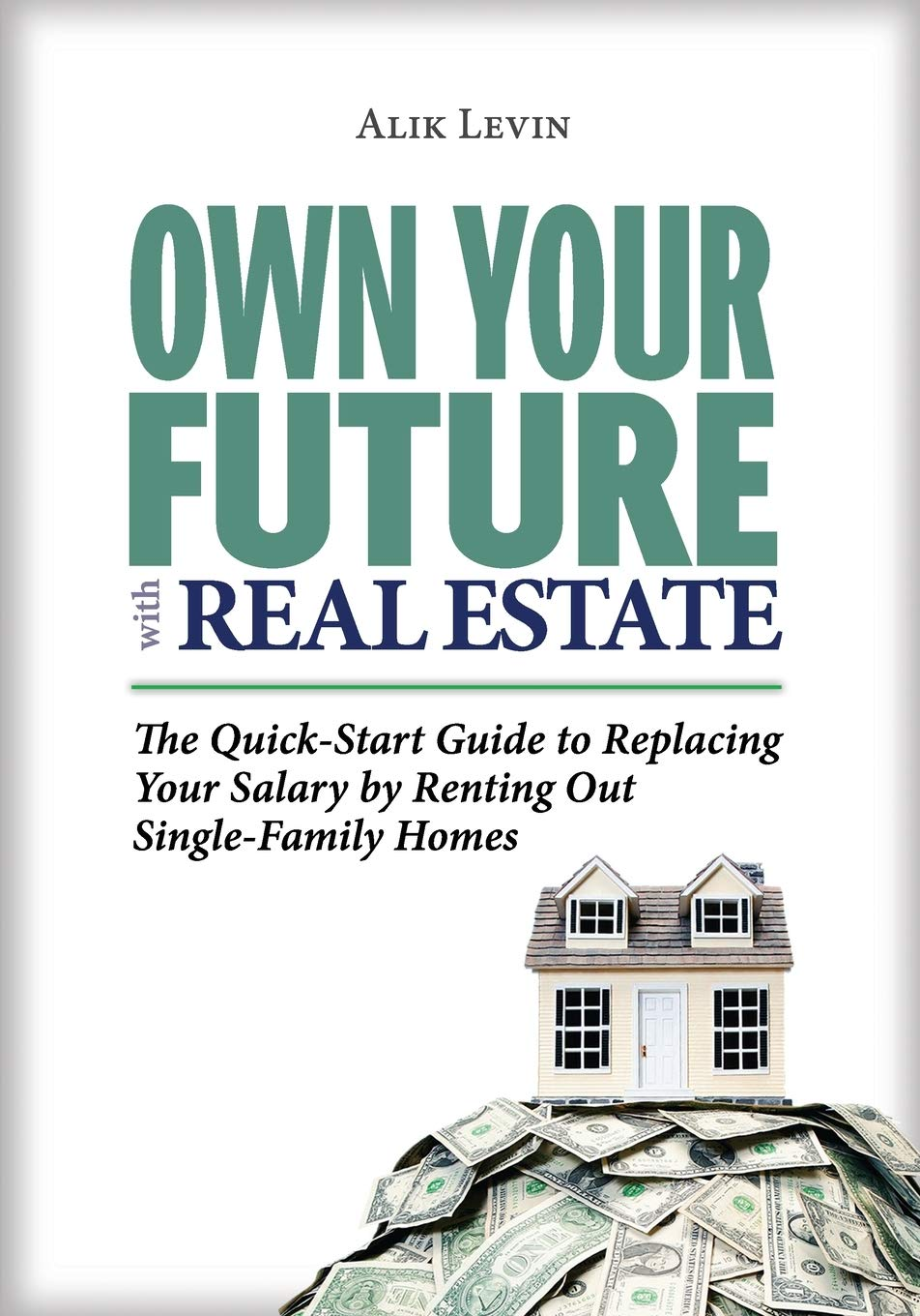 Download Ebook Own Your Future With Real Estate: The Quick-Start Guide To Replacing Your Salary By Renting Out Single-Family Homes