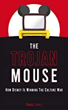 The Trojan Mouse: How Disney Is Winning the Culture War (English Edition)