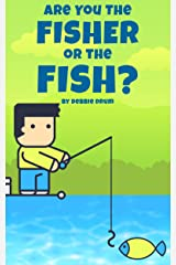 Are You The Fisher or The Fish? Kindle Edition