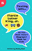 Texting with Martin Luther King Jr.: An MLK Black History Biography Book for Kids (Texting with History 6)