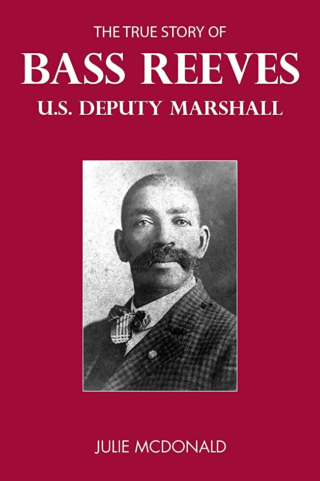 The True Story of Bass Reeves, U.S. Deputy Marshall